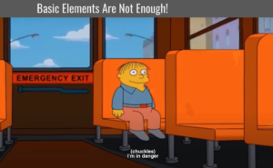 """Ralph from the Simpsons sitting on the school bus saying, """"I'm in danger,"""" beneath a heading that says, """"Basic Elements Are Not Enough!"""""""