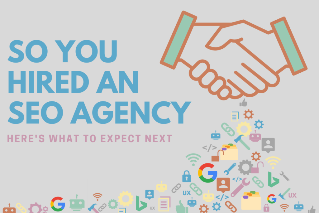 """Graphic illustration that reads, """"So You Hired An SEO Agency: Here's What To Expect Next"""" surrounded by illustrations of common tools, wifi, google, links, and other images, as well as two hands shaking"""