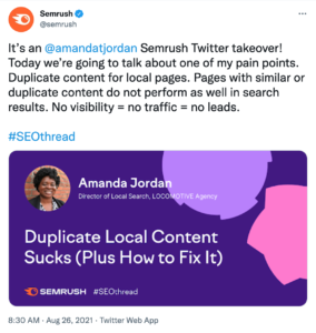 """Screenshot of SEMrush tweet with text that reads """"It's an  @amandatjordan  Semrush Twitter takeover! Today we're going to talk about one of my pain points. Duplicate content for local pages. Pages with similar or duplicate content do not perform as well in search results. No visibility = no traffic = no leads."""""""