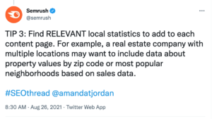 """Semrush tweet with the text, """"TIP 3: Find RELEVANT local statistics to add to each content page. For example, a real estate company with multiple locations may want to include data about property values by zip code or most popular neighborhoods based on sales data."""""""