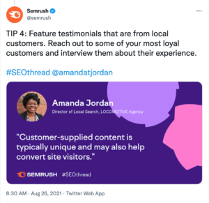 """Semrush tweet with a quote from Amanda Jordan and text that reads, """"TIP 4: Feature testimonials that are from local customers. Reach out to some of your most loyal customers and interview them about their experience."""""""